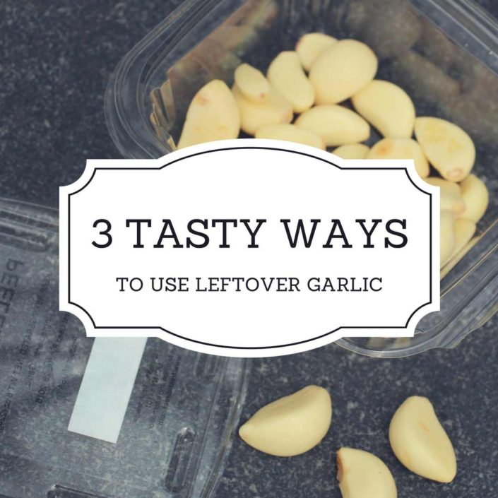 Three Tasty Ways to Use Leftover Garlic Cloves