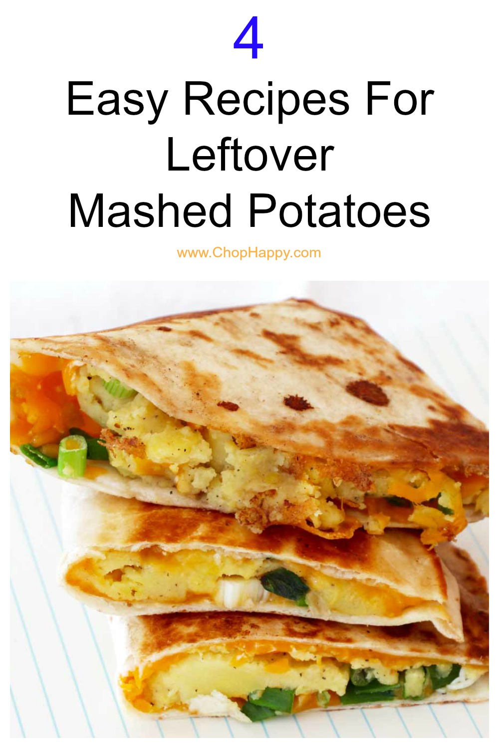 4 Easy Recipes For Leftover Mashed Potatoes. Quesadillas,lasagna, and casserole recipes. Happy Mashed Potato Cooking! www.ChopHappy.com #mashedpotatoes #leftovers