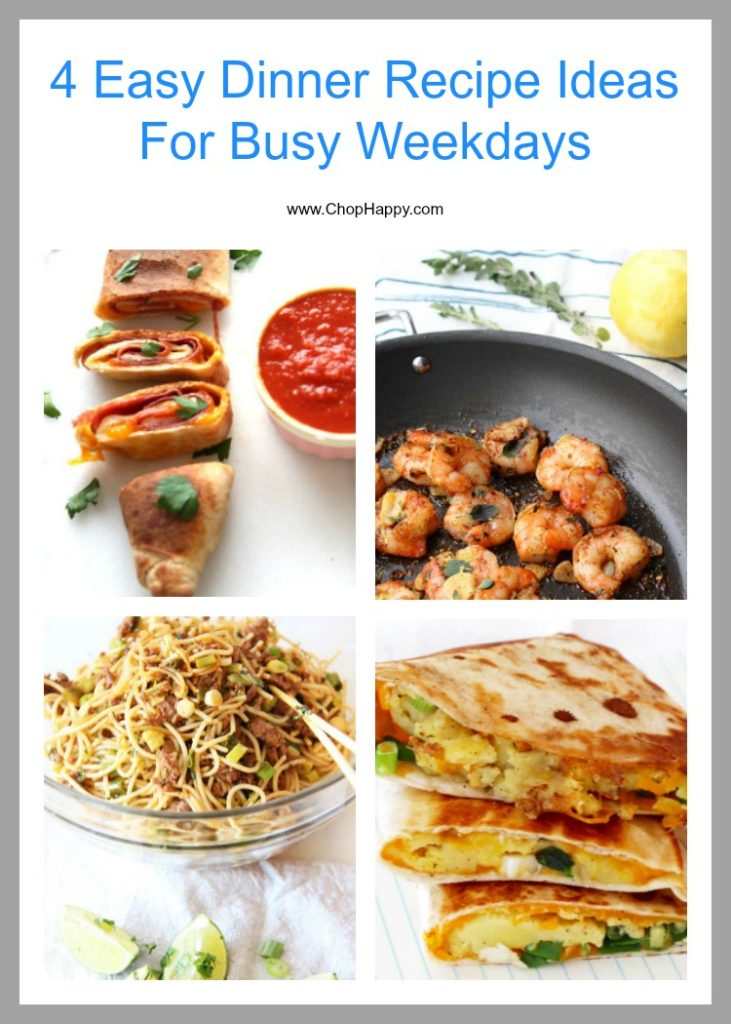 4 Easy Dinner Recipe Ideas For Busy Weekdays. These recipes are for those #weeknight #dinners that you only have a short period of time between activities. Hope this makes life easier. Happy Cooking! www.ChopHappy.com