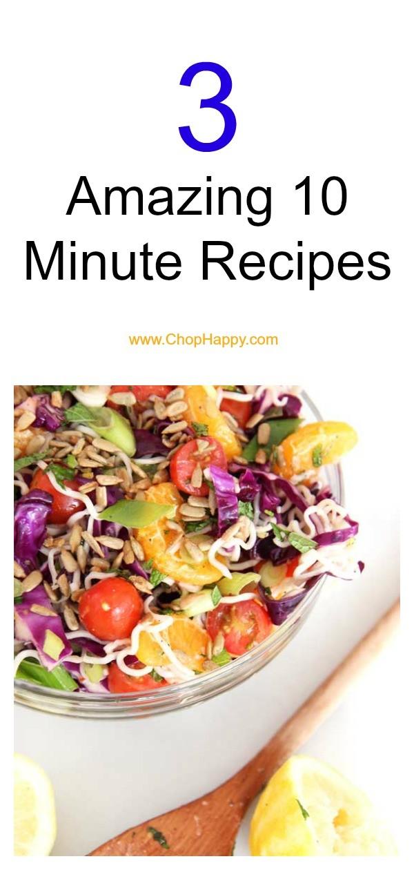 3 Amazing 10 Minute Recipes