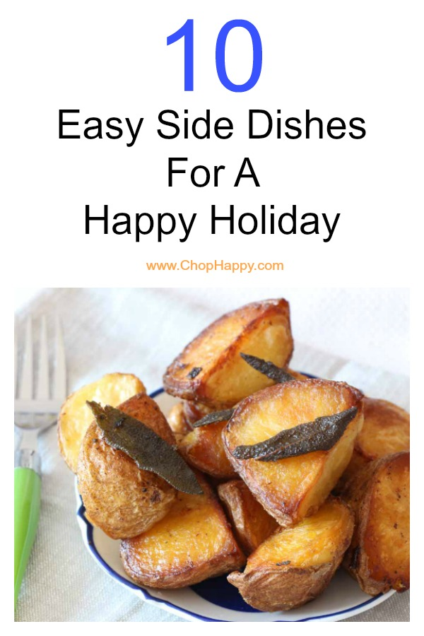 10 Easy Side Dishes For A Happy Holiday. Happy Thanksgiving, Hanukkah, or Christmas to you! All these dishes are easy chessy, potato and bread yummy recipes. www.ChopHappy.com #holidayrecipes #sides