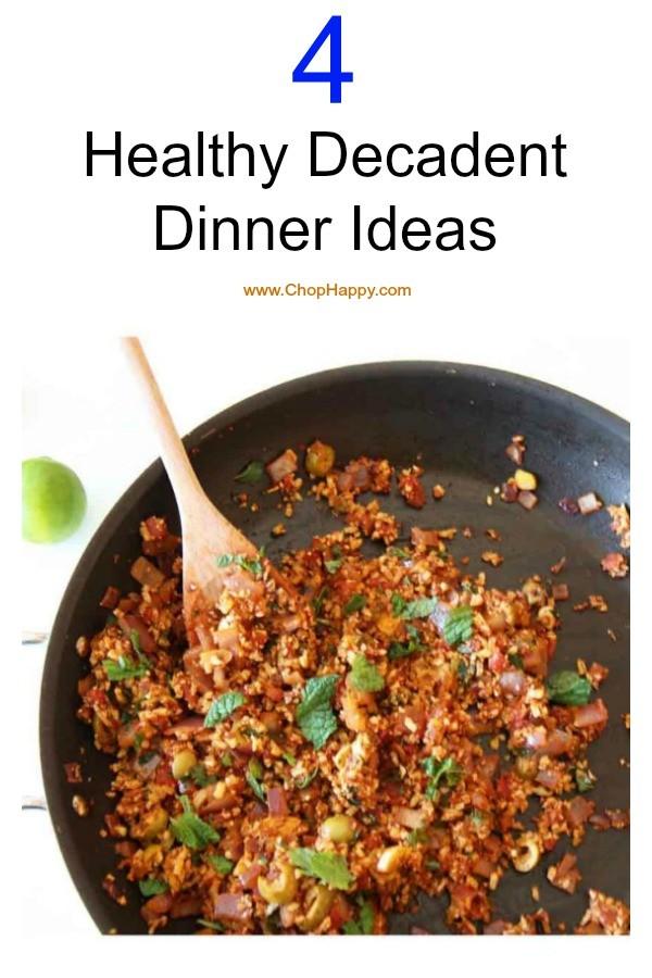 4 Healthy Decadent Dinner Ideas