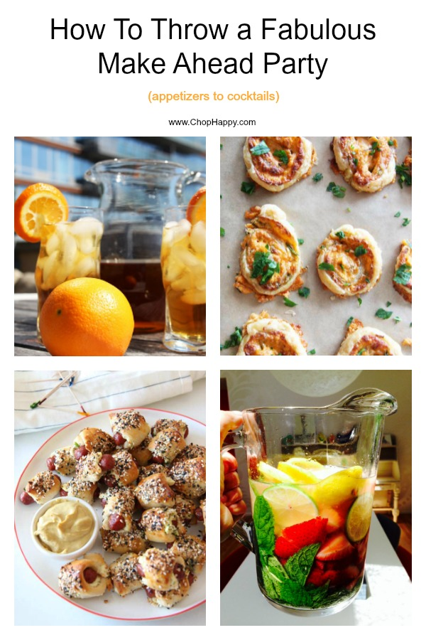 How To Throw a Fabulous Make Ahead Party (appetizers to cocktails). This is your guide to easy, fun, cocktail party. You can do everything 3 days in advance and enjoy your own party. Celebrate life and cheers to stress free fun! www.ChopHappy.com #partyideas #stressfreeparties