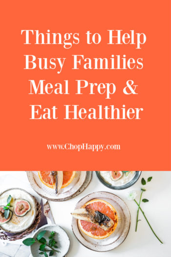 Things to Help Busy Families Meal Prep & Eat Healthier