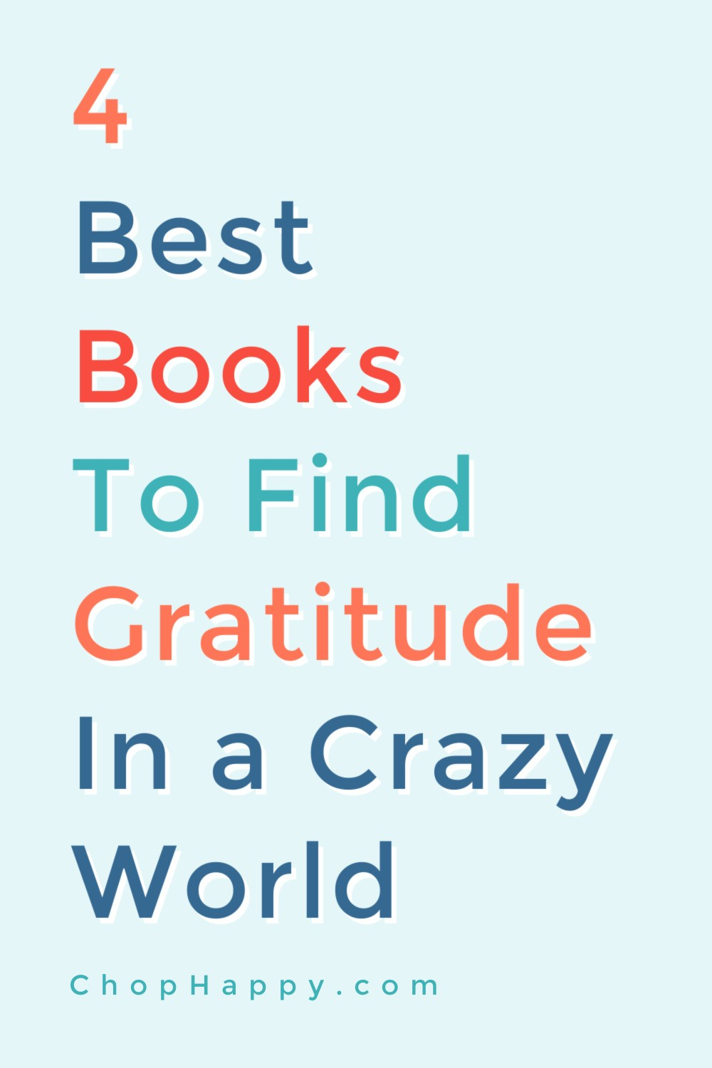 4 Best Books To Find Gratitude in A Crazy World. All these books changed my life and brought me to a more grateful life! I learn the most in tough times and also go to these books for inspiration to stay grateful in them. ! Dream big and never give up! www.ChopHappy.com #gratitude #inspiringbooks