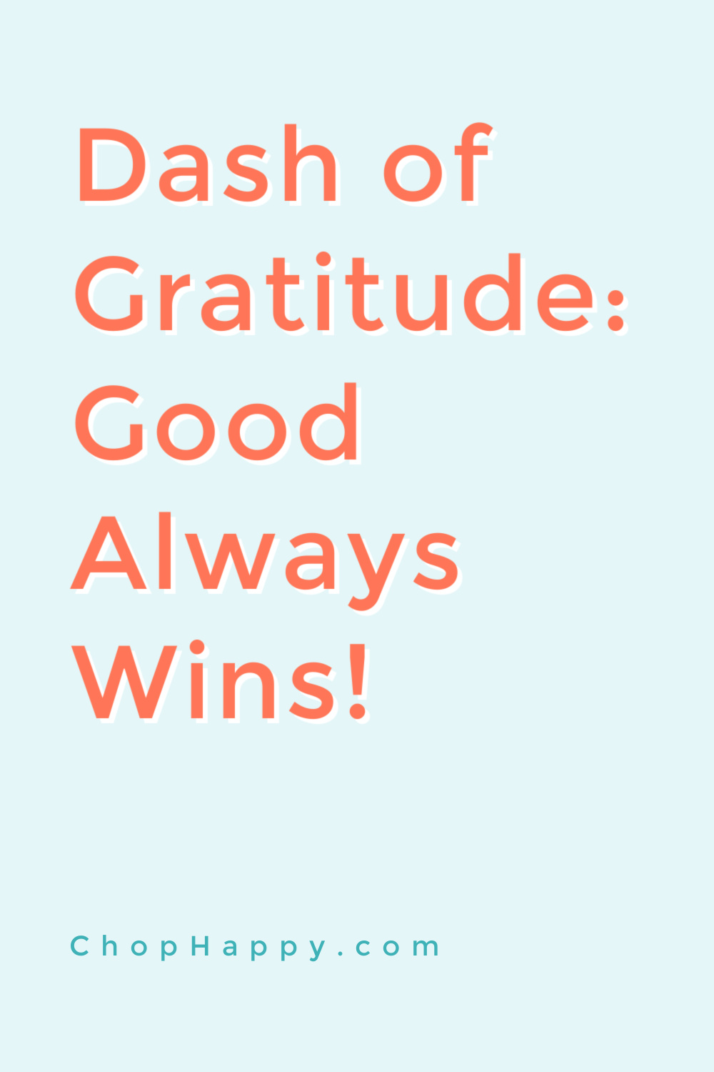 Dash of Gratitude: Good Always Wins! Inspiirational quotes to help you live your dreams. Dream big, live in the now, and believe in yourself. Happy Today! www.ChopHappy.com #gratitude #motivationalvideos