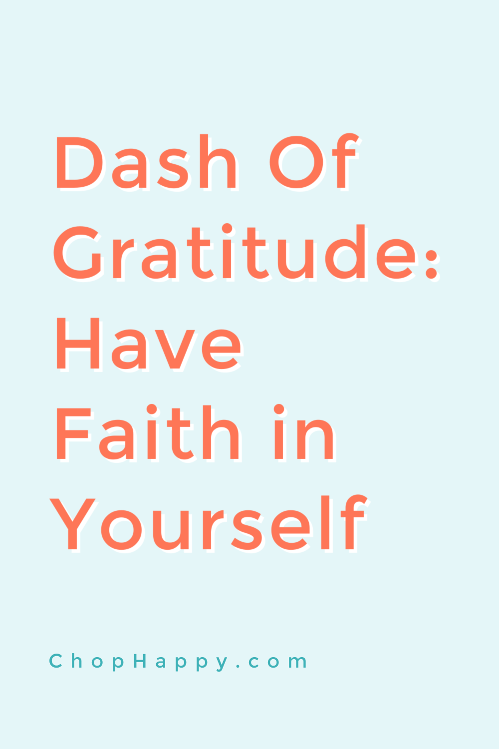 Dash of Gratitude: Have Faith in Yourself! When we bought ourselves we need to see that an attitude of gratitude and faith gets us closer to our dreams. Happy Manifesting! www.ChopHappy.com #gratitude #faith