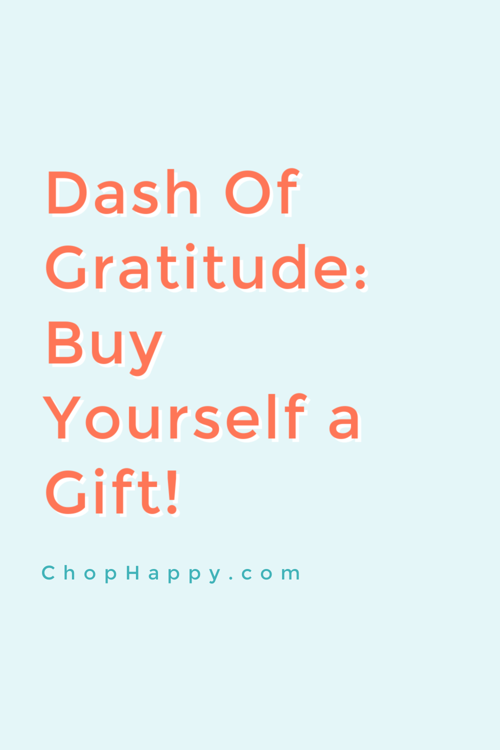 Dash of Gratitude: Buy Yourself a Gift.  Use your attitude of gratitude to help you! Buy yourself a gift to thank yourself and tell yourself you are great! www.ChopHappy.com #attitudeofgratitude #lawofattraction