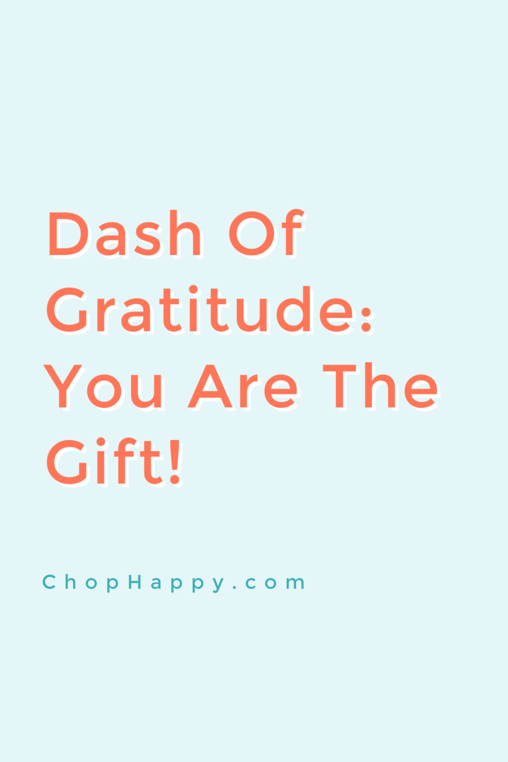 Dash of Gratitude: You Are The Gift. Use the law of attraction to give you an attitude of gratitude. Dream big knowing you are a gift and radiate positive vibes. www.ChopHappy.com #attitiudeofgratitude #gift