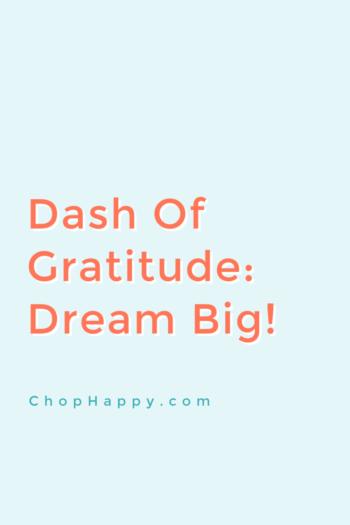 Dash of Gratitude: Dream Big!