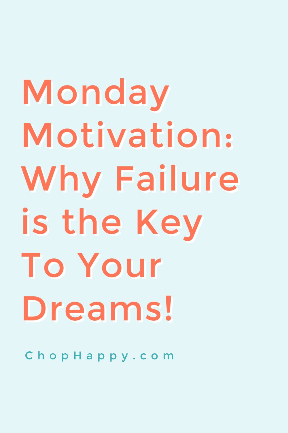This Weeks Monday Motivation: Why Failure is the Key To Your Dreams! The law of Attraction gives you what you ask for and protects you from what is not right for you! Dream big and learn from your failures. Happy Monday! www.ChopHappy.com #lawofattraction #failure