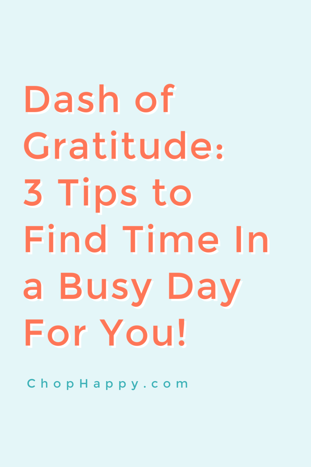 Dash of Gratitude: 3 Tips to Find Time In a Busy Day For You! www.ChopHappy.com #lawofattraction #attitudeofgratitude