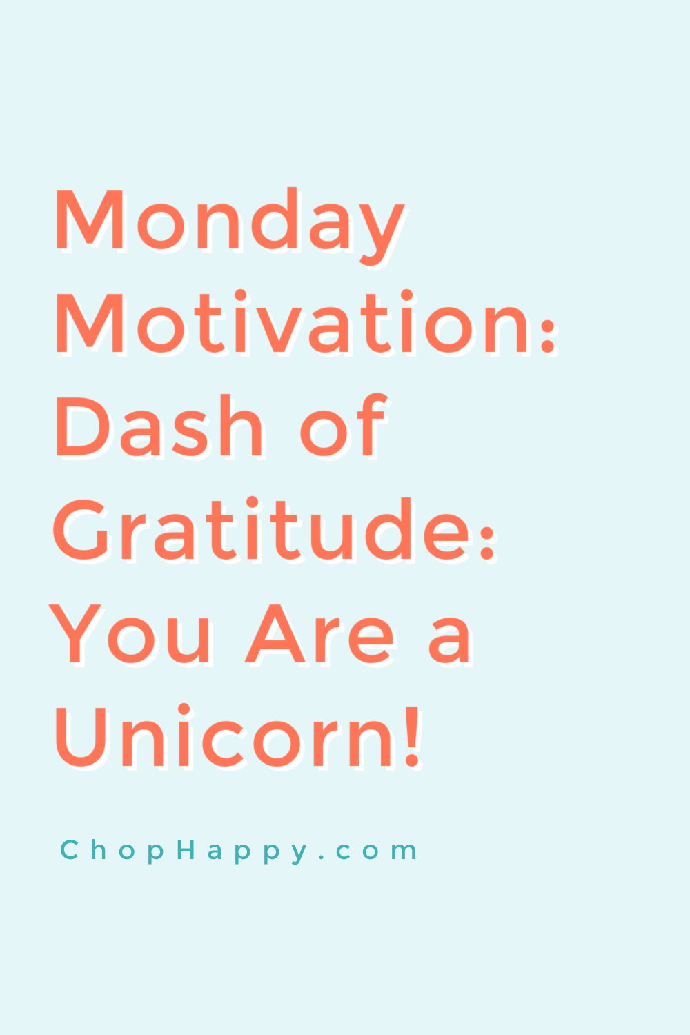Dash of Gratitude: You Are a Unicorn. Use the law of attraction to manifest your dreams. Happy Dreaming! www.ChopHappy.com #lawofattraction #dreambig